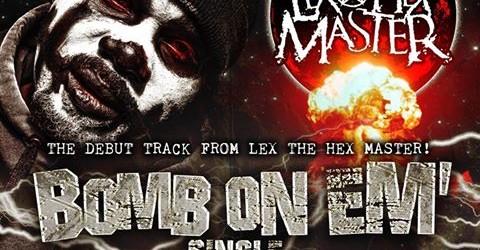 New Music: Lex the Hex Master – Bomb On Em'