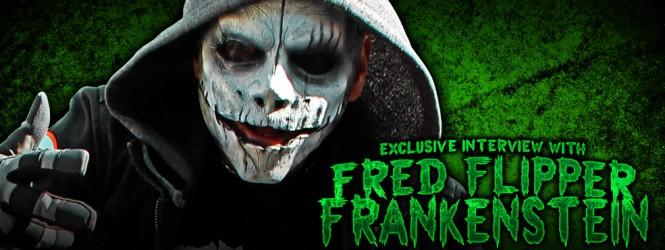 Fred Flipper Frankenstein Interview
