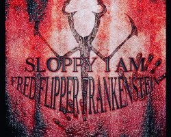 "Fred Flipper Frankenstein ""Sloppy I Am"""