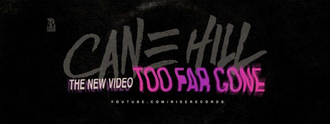 Cane Hill – Too Far Gone