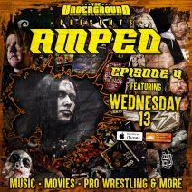 Underground Amped – Episode 4 – Wednesday 13
