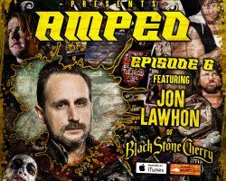 Underground Amped – Episode 6 ft. Jon Lawhon of Black Stone Cherry