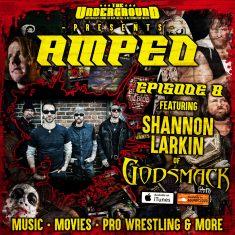 Underground Amped – Episode 8 – April 26th: Shannon Larkin (Godsmack) & HHH