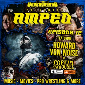 Underground Amped – Episode 12: Howard Von Noise (Coffin Carousel)