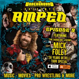 Underground Amped – Episode 9 – May 3rd: Mick Foley (part 1)