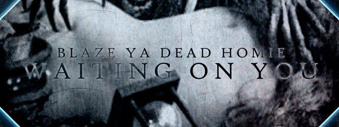 Blaze Ya Dead Homie – Waiting On You