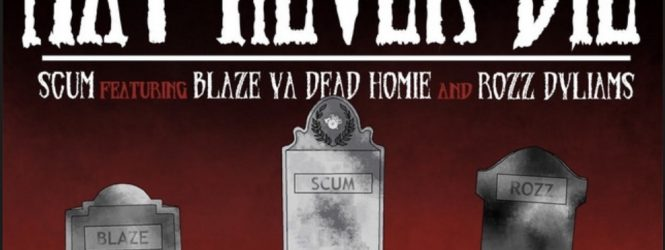 """Scum ft. Blaze Ya Dead Homie and Rozz Dyliams """"May Never Die"""""""