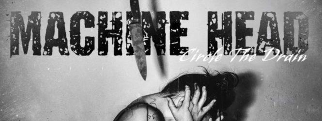 """Machine Head """"Circle the Drain"""""""