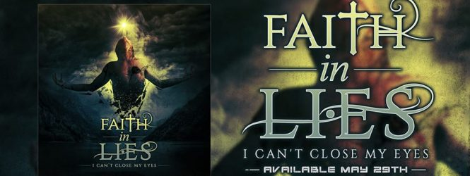 "Faith In Lies ""I Can't Close My Eyes"" May 29th"