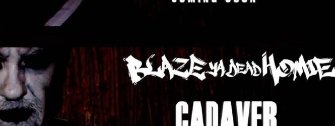 "Blaze Ya Dead Homie ""Cadaver"" coming soon"