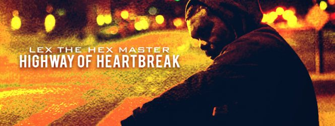 """Lex The Hex Master """"Highway of Heartbreak"""" Out Now"""