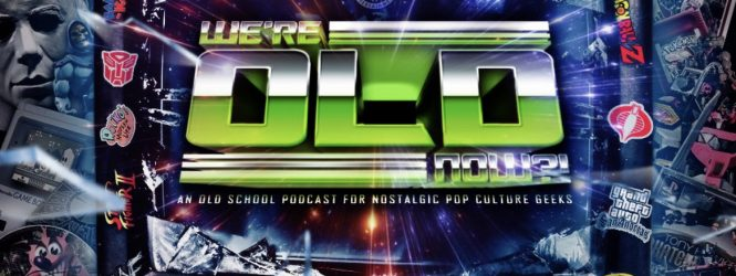 We're Old Now?! Podcast – Episode 1