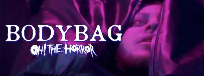 Oh! The Horror – Bodybag (Official Music Video)